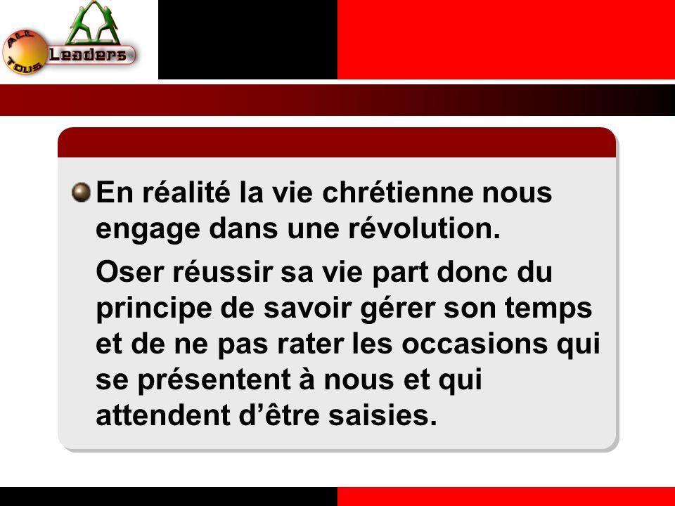 En réalité la vie chrétienne nous engage dans une révolution. Oser réussir sa vie part donc du principe de savoir gérer son temps et de ne pas rater l