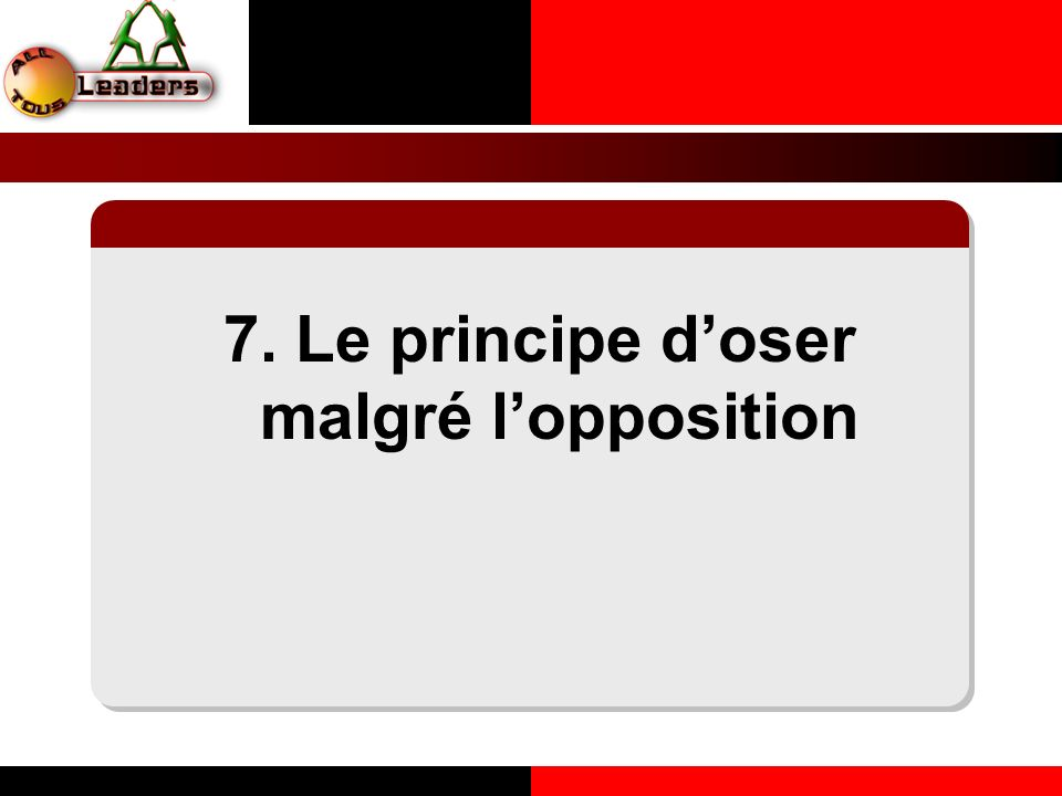 7. Le principe doser malgré lopposition LE PRINCIPE DE LA COHERENCE PERSONNELLE