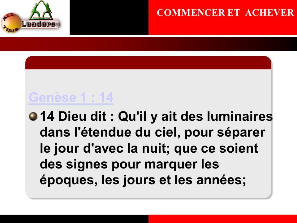 Genèse 1 : 14 14 Dieu dit : Qu'il y ait des luminaires dans l'étendue du ciel, pour séparer le jour d'avec la nuit; que ce soient des signes pour marq
