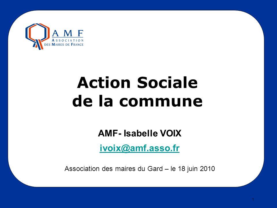 Action Sociale de la commune AMF- Isabelle VOIX ivoix@amf.asso.fr Association des maires du Gard – le 18 juin 2010 1