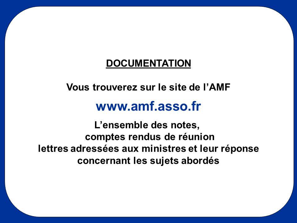 DOCUMENTATION Vous trouverez sur le site de lAMF www.amf.asso.fr Lensemble des notes, comptes rendus de réunion lettres adressées aux ministres et leu