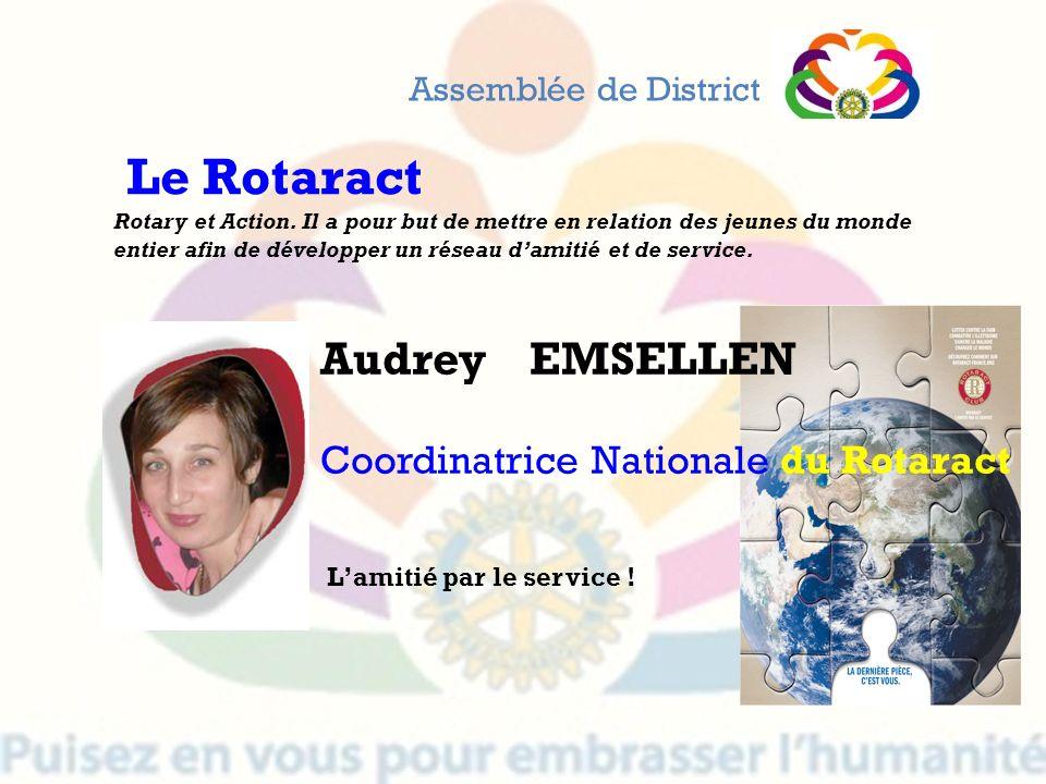 Audrey EMSELLEN Coordinatrice Nationale du Rotaract Assemblée de District Le Rotaract Rotary et Action. Il a pour but de mettre en relation des jeunes