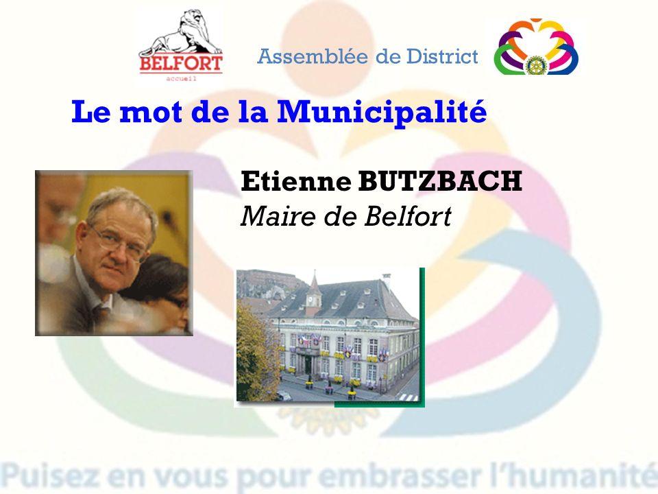 Assemblée de District Etienne BUTZBACH Maire de Belfort Le mot de la Municipalité