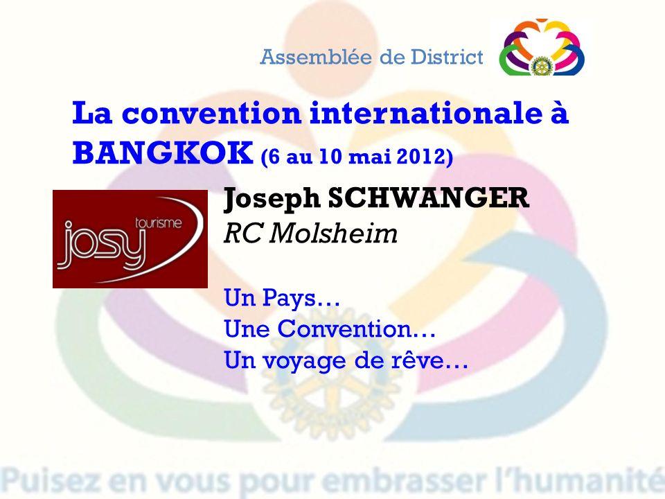 Joseph SCHWANGER RC Molsheim Un Pays… Une Convention… Un voyage de rêve… Assemblée de District La convention internationale à BANGKOK (6 au 10 mai 201