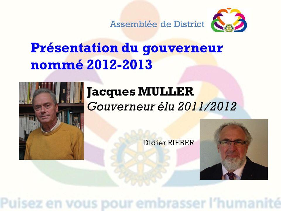 Jacques MULLER Gouverneur élu 2011/2012 Didier RIEBER Assemblée de District Présentation du gouverneur nommé 2012-2013