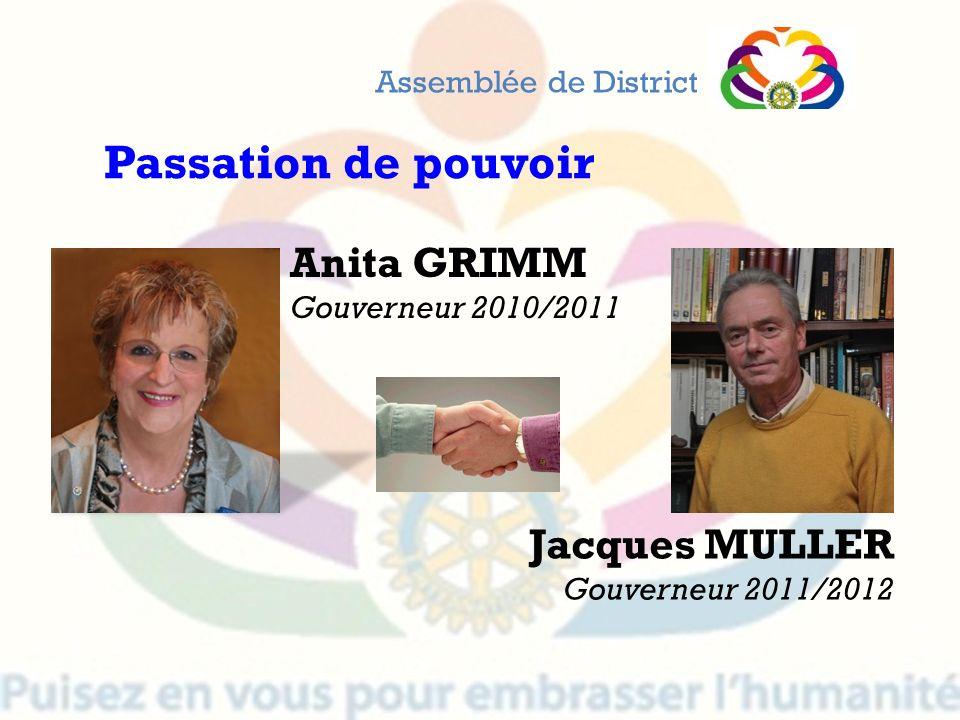 Assemblée de District Anita GRIMM Gouverneur 2010/2011 Passation de pouvoir Jacques MULLER Gouverneur 2011/2012