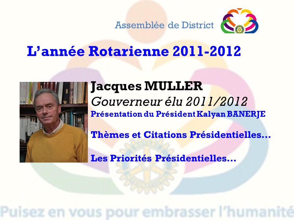 Jacques MULLER Gouverneur élu 2011/2012 Présentation du Président Kalyan BANERJE Thèmes et Citations Présidentielles… Les Priorités Présidentielles… A