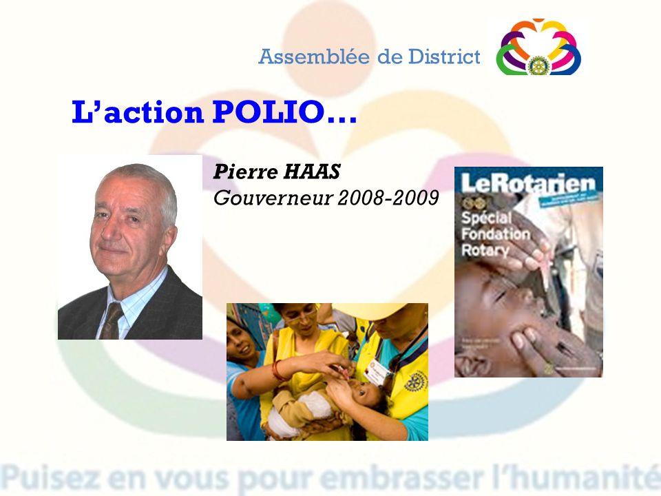 Assemblée de District Laction POLIO… Pierre HAAS Gouverneur 2008-2009