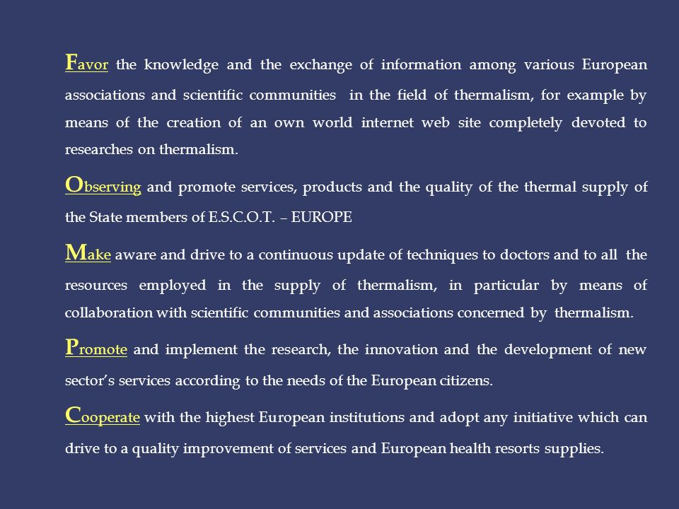 F avor the knowledge and the exchange of information among various European associations and scientific communities in the field of thermalism, for ex