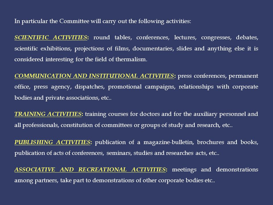 In particular the Committee will carry out the following activities: SCIENTIFIC ACTIVITIES : round tables, conferences, lectures, congresses, debates,