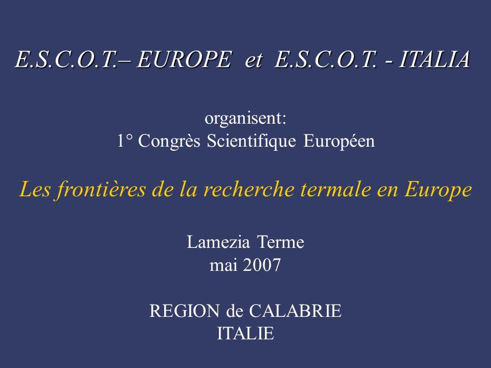 organisent: 1° Congrès Scientifique Européen Les frontières de la recherche termale en Europe Lamezia Terme mai 2007 REGION de CALABRIE ITALIE E.S.C.O.T.– EUROPE et E.S.C.O.T.