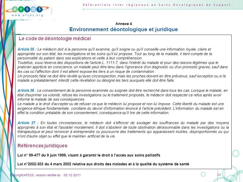 Copyright AFSOS, version validée du 02/ 12 /2011 24 Annexe 4 Environnement déontologique et juridique Le code de déontologie médical Article 35 : Le m