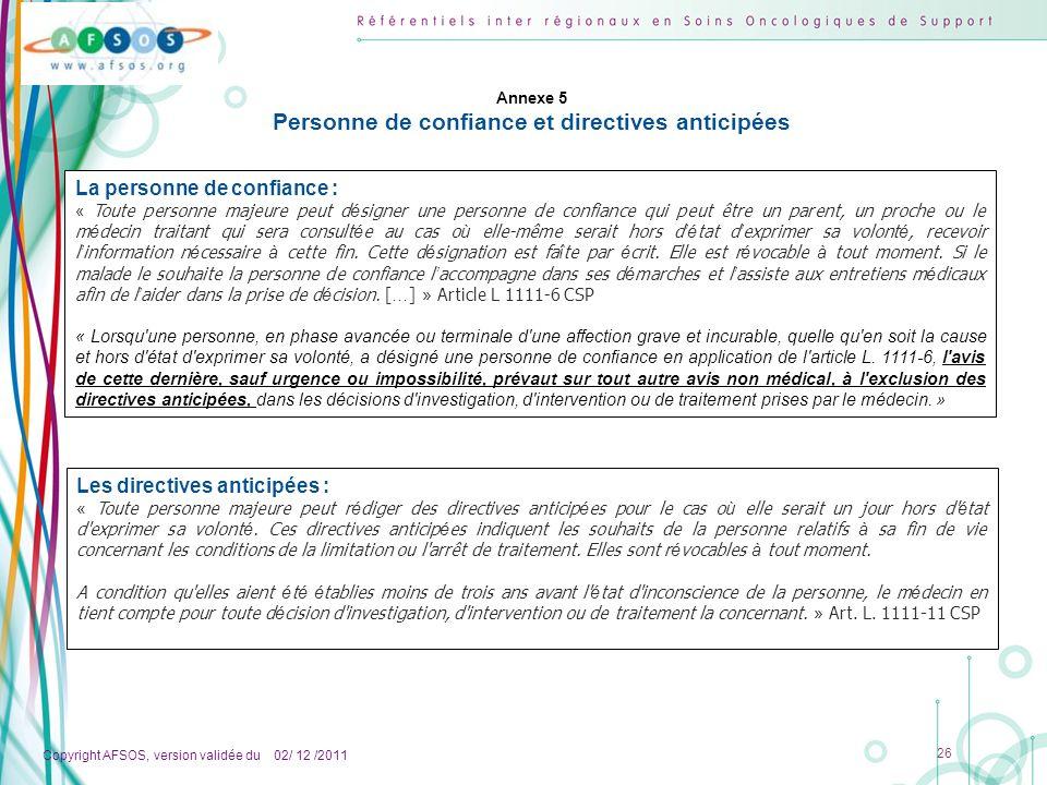 Copyright AFSOS, version validée du 02/ 12 /2011 26 La personne de confiance : « Toute personne majeure peut d é signer une personne de confiance qui
