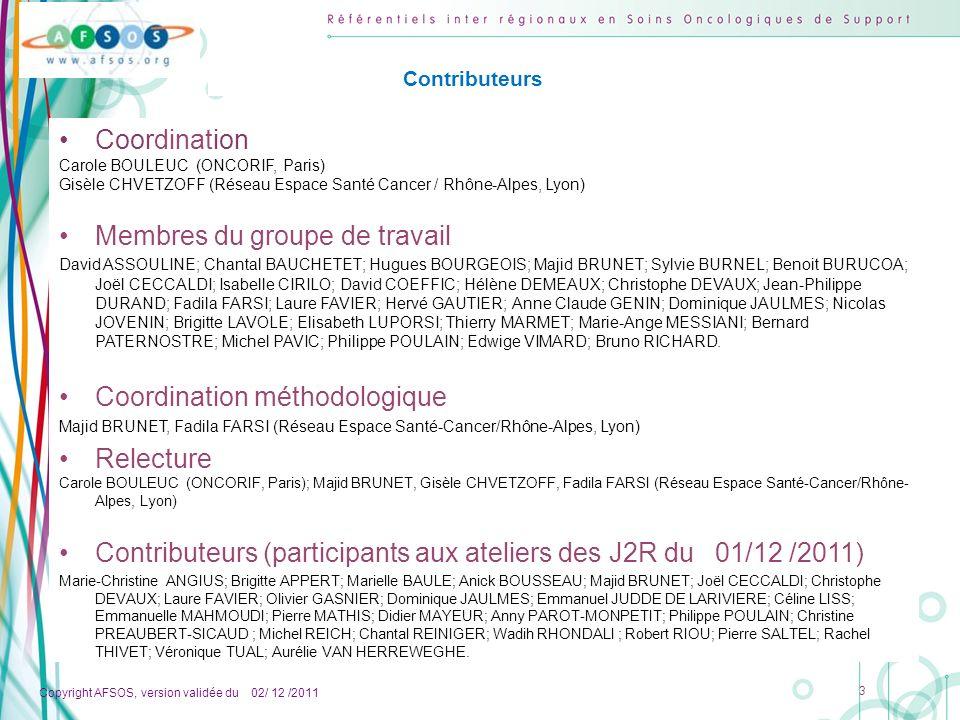 Copyright AFSOS, version validée du 02/ 12 /2011 3 Coordination Carole BOULEUC (ONCORIF, Paris) Gisèle CHVETZOFF (Réseau Espace Santé Cancer / Rhône-A