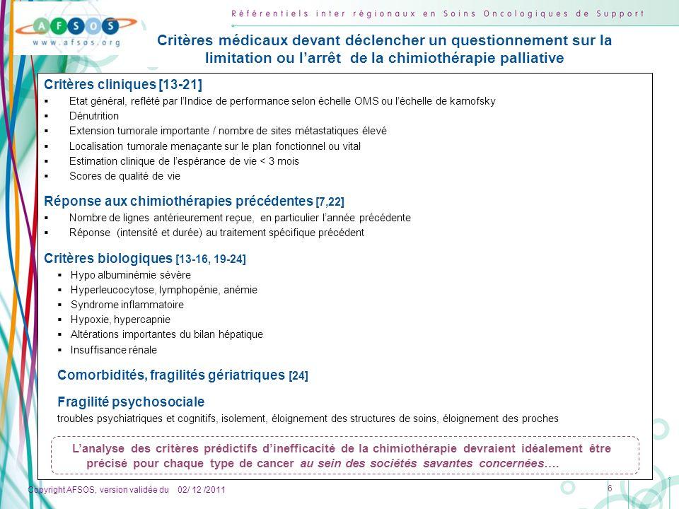 Copyright AFSOS, version validée du 02/ 12 /2011 6 Critères médicaux devant déclencher un questionnement sur la limitation ou larrêt de la chimiothéra