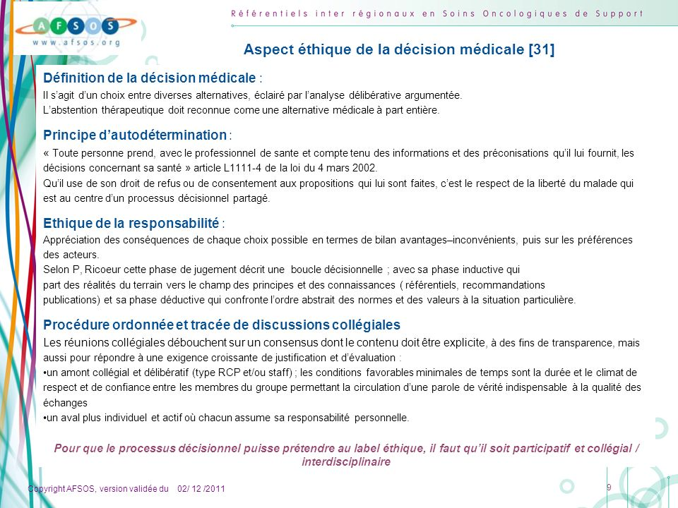 Copyright AFSOS, version validée du 02/ 12 /2011 9 Aspect éthique de la décision médicale [31] Définition de la décision médicale : Il sagit dun choix