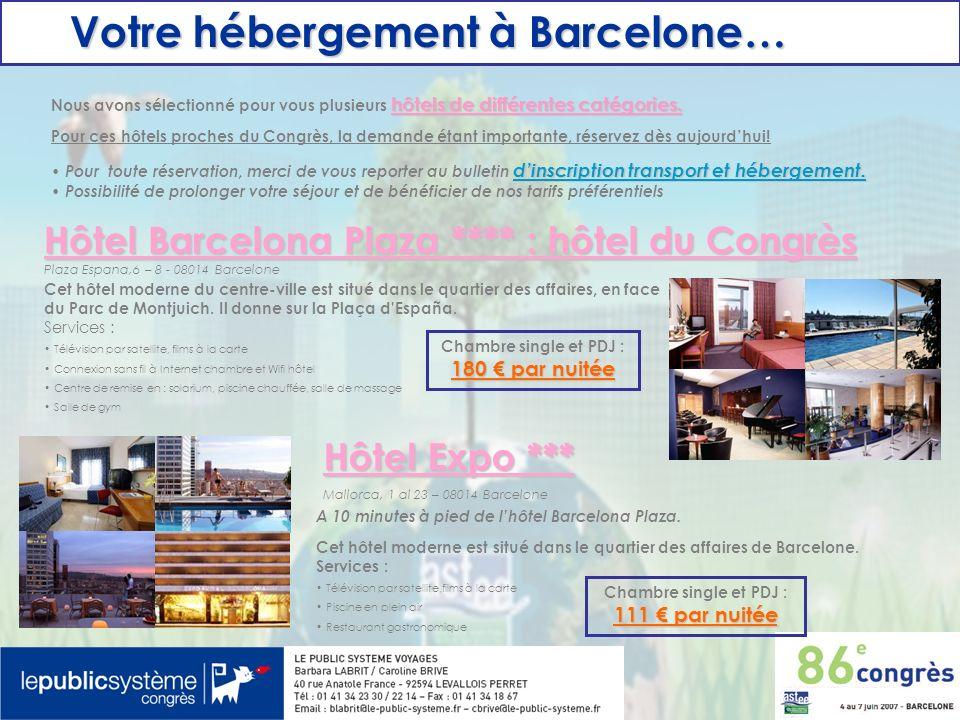 Votre hébergement à Barcelone… Votre hébergement à Barcelone… Hôtel Paral.lel ** Poeta Cabanyes, 5-7 – 08004 Barcelone Situé en centre-ville, cet hôtel 2* est le point de départ idéal pour la découverte de Barcelone et ses environs.