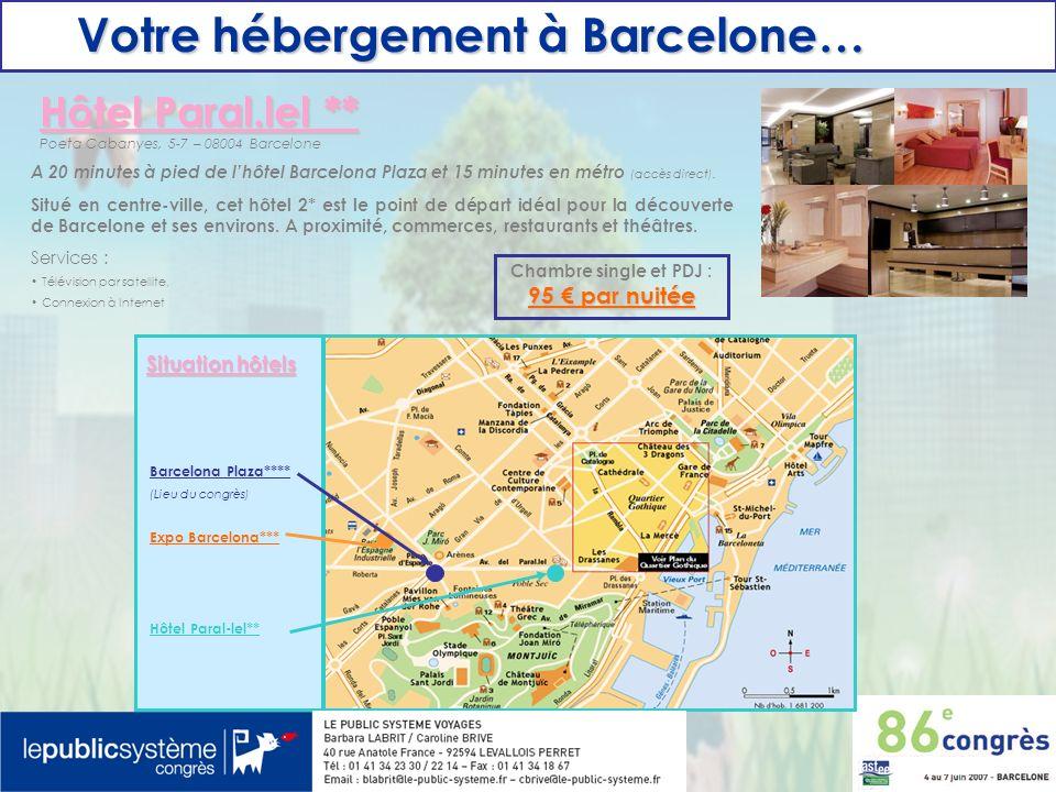 Votre hébergement à Barcelone… Votre hébergement à Barcelone… Hôtel Paral.lel ** Poeta Cabanyes, 5-7 – 08004 Barcelone Situé en centre-ville, cet hôte