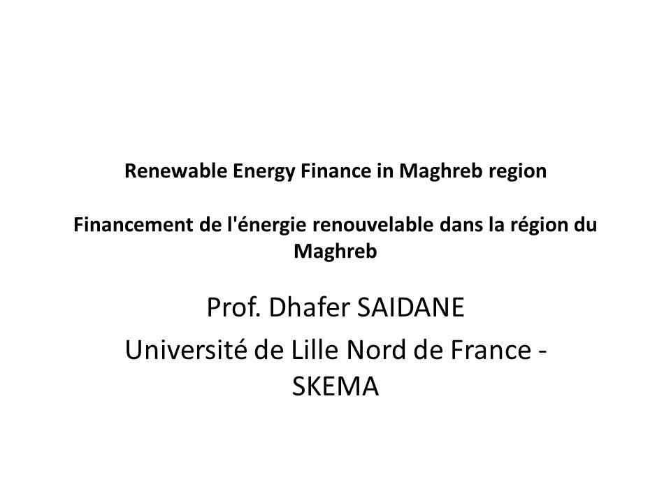 Renewable Energy Finance in Maghreb region Financement de l'énergie renouvelable dans la région du Maghreb Prof. Dhafer SAIDANE Université de Lille No
