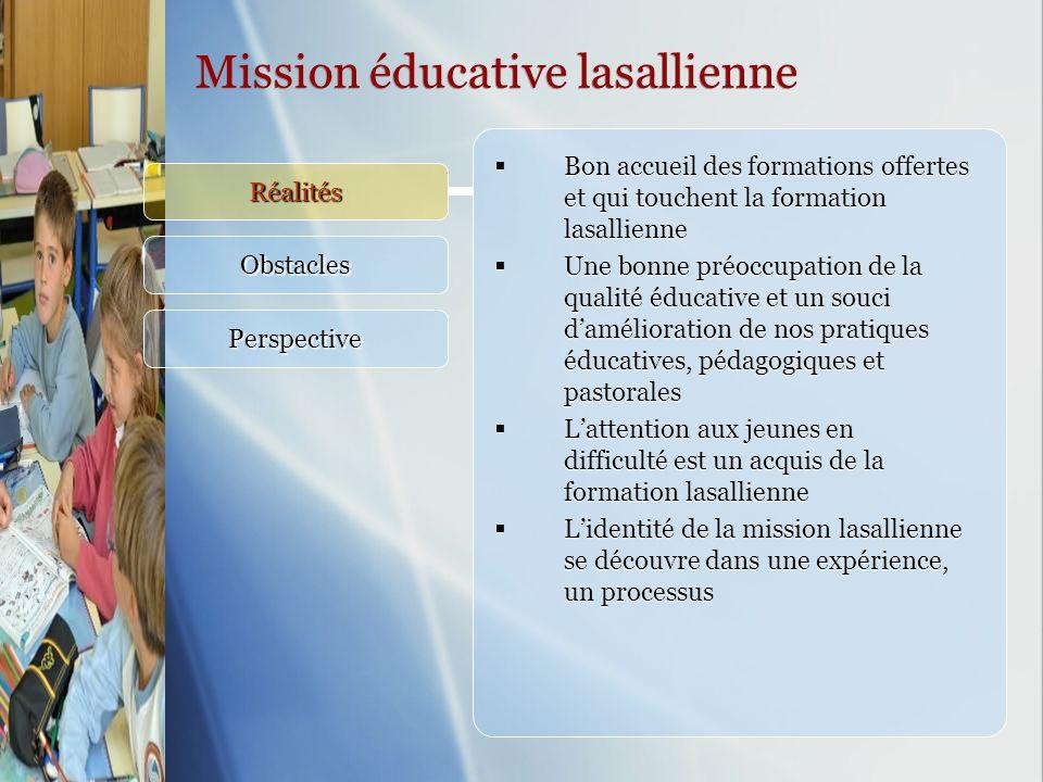 Réalités Obstacles Perspective Bon accueil des formations offertes et qui touchent la formation lasallienne Une bonne préoccupation de la qualité éduc