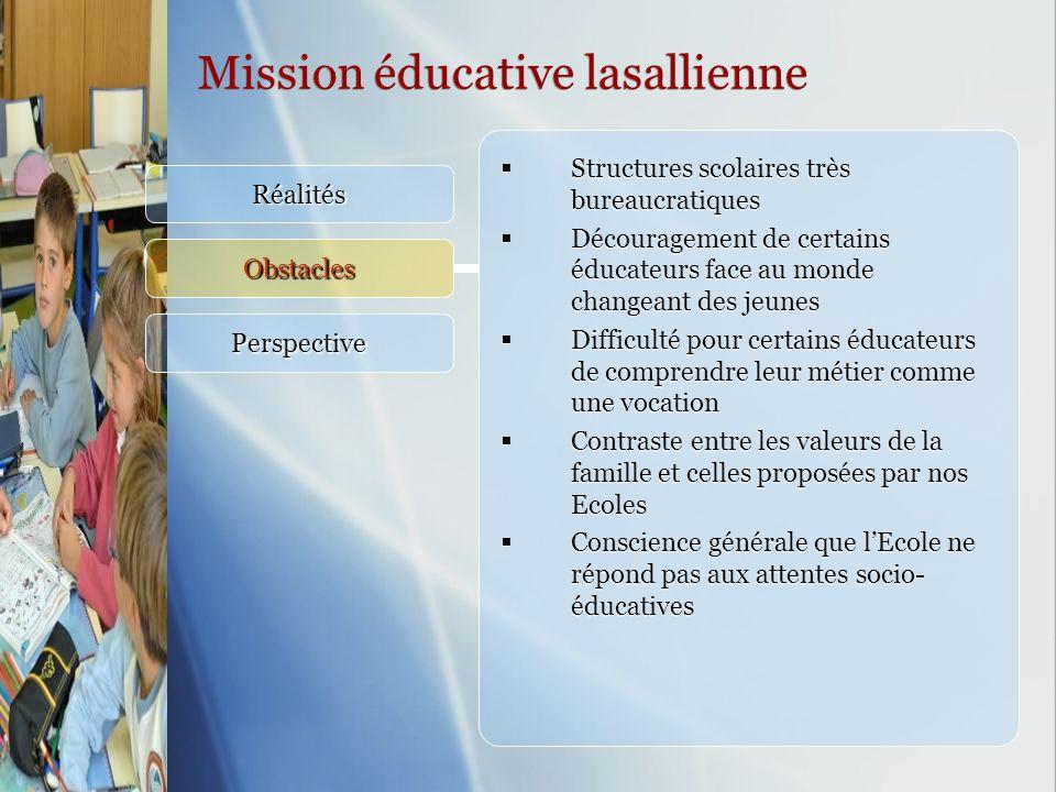 Mission éducative lasallienne Réalités Obstacles Perspective Structures scolaires très bureaucratiques Découragement de certains éducateurs face au mo