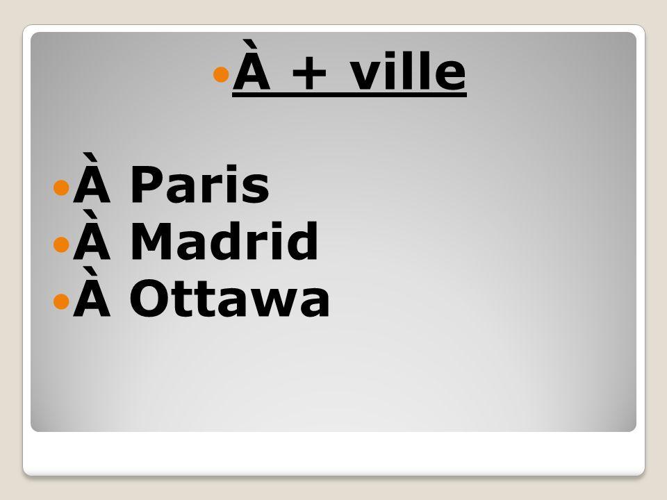À + ville À Paris À Madrid À Ottawa