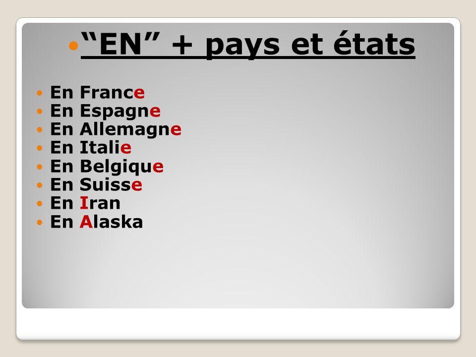 EN + pays et états En France En Espagne En Allemagne En Italie En Belgique En Suisse En Iran En Alaska