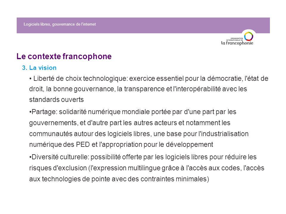 Logiciels libres, gouvernance de l internet Le contexte francophone 3.