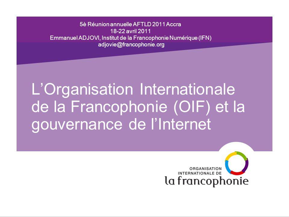 5è Réunion annuelle AFTLD 2011 Accra 18-22 avril 2011 Emmanuel ADJOVI, Institut de la Francophonie Numérique (IFN) adjovie@francophonie.org LOrganisat
