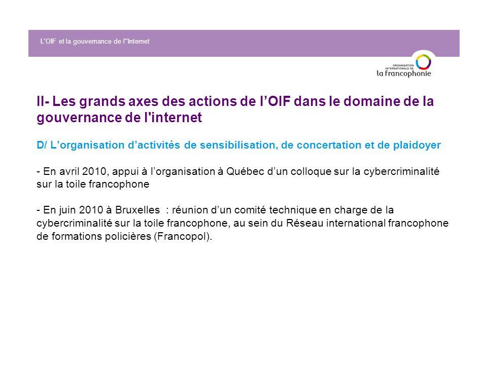 II- Les grands axes des actions de lOIF dans le domaine de la gouvernance de l'internet D/ Lorganisation dactivités de sensibilisation, de concertatio
