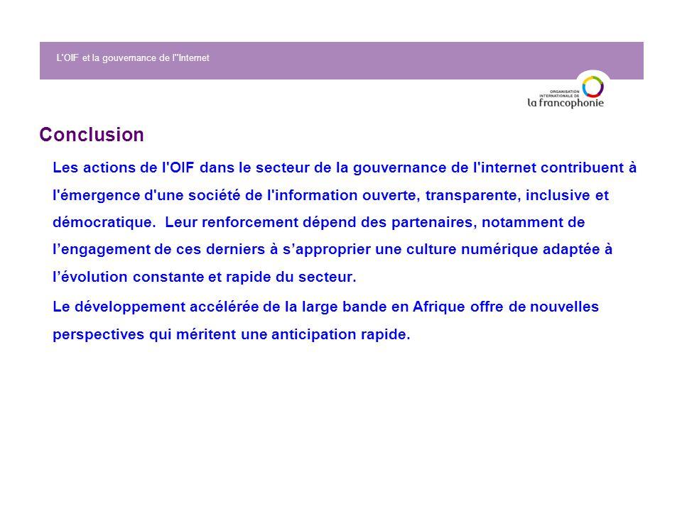 Conclusion Les actions de l'OIF dans le secteur de la gouvernance de l'internet contribuent à l'émergence d'une société de l'information ouverte, tran