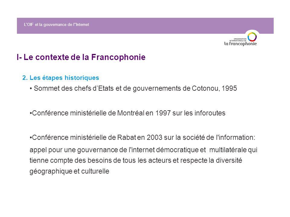 L'OIF et la gouvernance de l''Internet I- Le contexte de la Francophonie 2. Les étapes historiques Sommet des chefs dEtats et de gouvernements de Coto