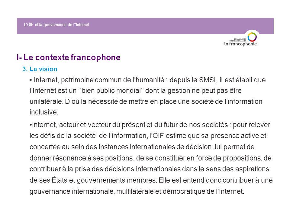 I- Le contexte francophone 3. La vision Internet, patrimoine commun de lhumanité : depuis le SMSI, il est établi que lInternet est un bien public mond