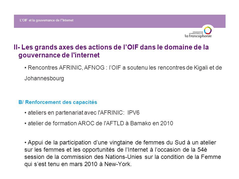 L'OIF et la gouvernance de l''Internet II- Les grands axes des actions de lOIF dans le domaine de la gouvernance de l'internet Rencontres AFRINIC, AFN