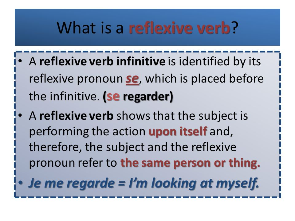 reflexive verb What is a reflexive verb? se ( se regarder) A reflexive verb infinitive is identified by its reflexive pronoun se, which is placed befo
