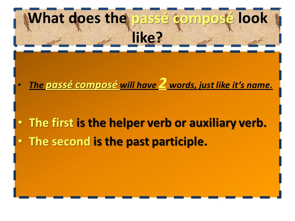 Okay so… The passé composé is composed of 2 words: The passé composé is composed of 2 words: The helper (auxiliary) verb & the past participle.