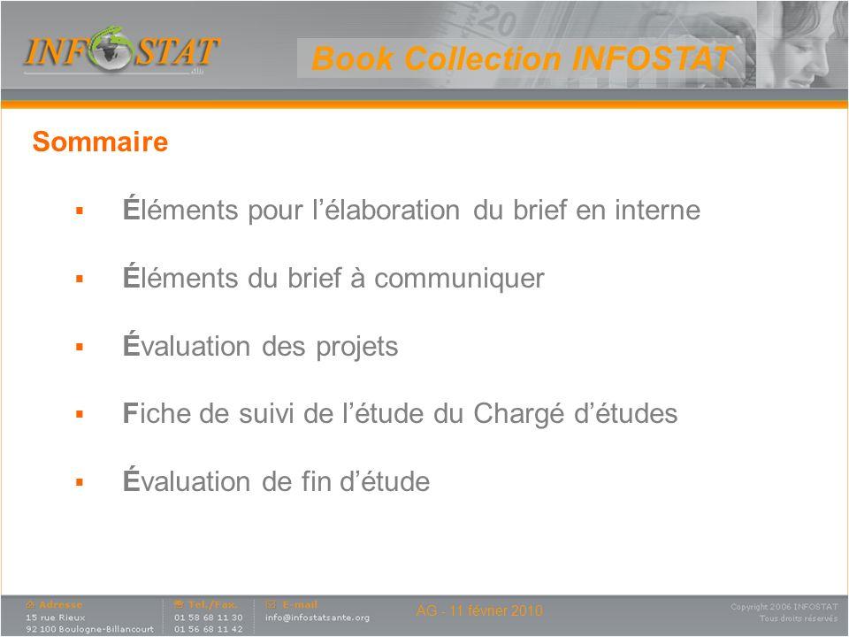 AG - 11 février 2010 Book Collection INFOSTAT Sommaire Éléments pour lélaboration du brief en interne Éléments du brief à communiquer Évaluation des p