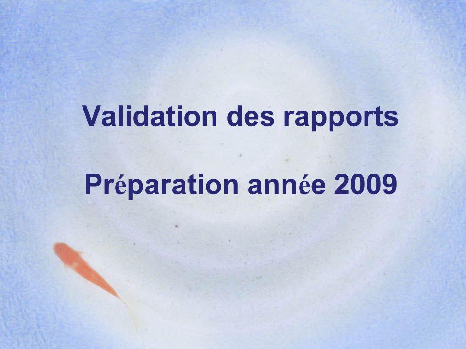 Validation des rapports Pr é paration ann é e 2009