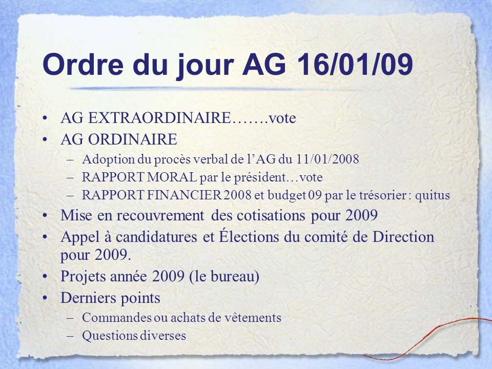 Ordre du jour AG 16/01/09 AG EXTRAORDINAIRE…….vote AG ORDINAIRE –Adoption du procès verbal de lAG du 11/01/2008 –RAPPORT MORAL par le président…vote –