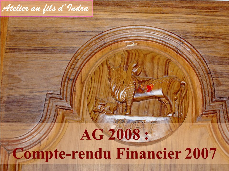 AG 2008 : Compte-rendu Financier 2007 Atelier au fils dIndra