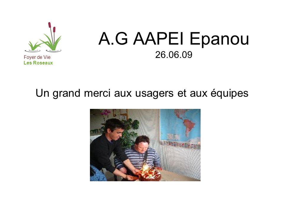A.G AAPEI Epanou 26.06.09 Un grand merci aux usagers et aux équipes Foyer de Vie Les Roseaux