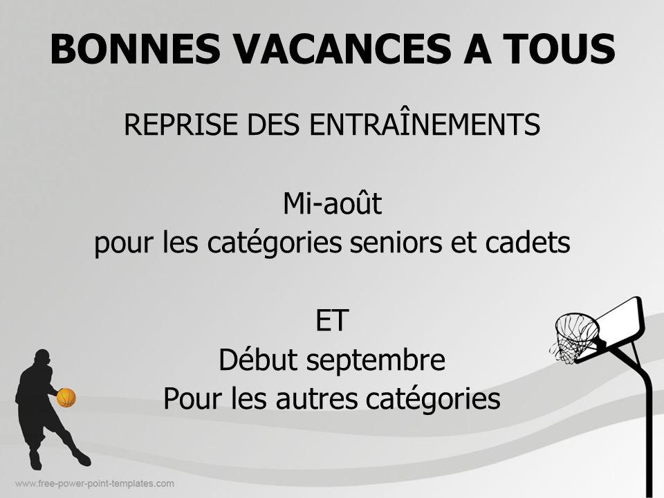 BONNES VACANCES A TOUS REPRISE DES ENTRAÎNEMENTS Mi-août pour les catégories seniors et cadets ET Début septembre Pour les autres catégories