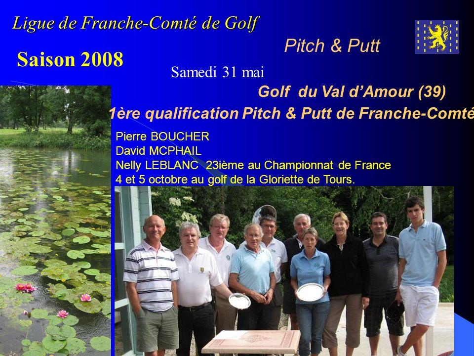 Ligue de Franche-Comté de Golf Pitch & Putt Saison 2008 Samedi 31 mai Golf du Val dAmour (39) 1ère qualification Pitch & Putt de Franche-Comté Pierre