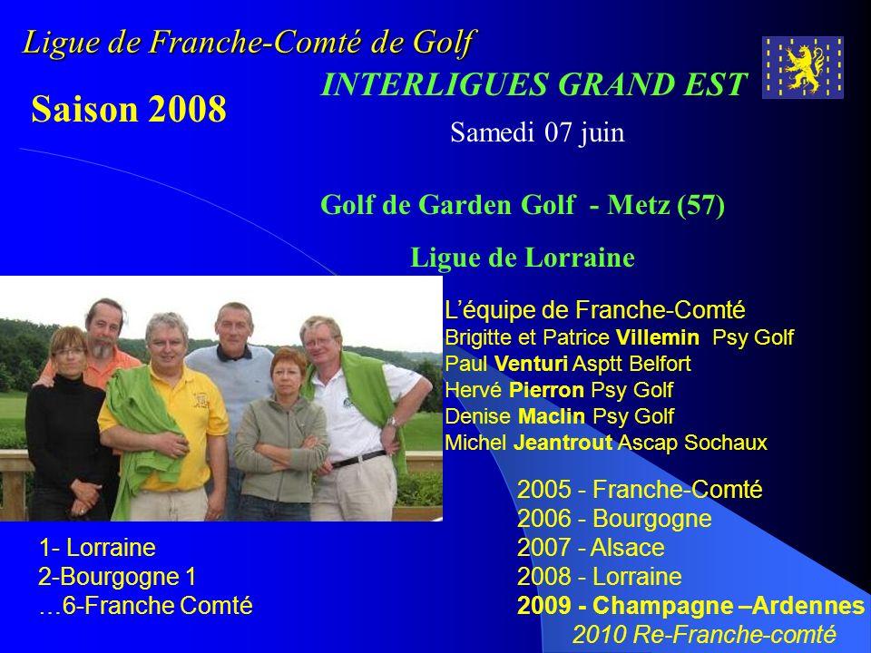 Ligue de Franche-Comté de Golf INTERLIGUES GRAND EST Saison 2008 Samedi 07 juin Golf de Garden Golf - Metz (57) Ligue de Lorraine 1- Lorraine 2-Bourgo