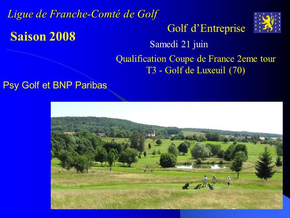 Ligue de Franche-Comté de Golf Golf dEntreprise Saison 2008 Samedi 21 juin Qualification Coupe de France 2eme tour T3 - Golf de Luxeuil (70) Psy Golf