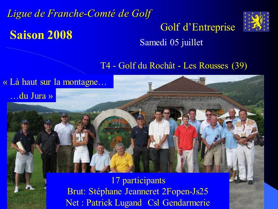 Ligue de Franche-Comté de Golf Golf dEntreprise Saison 2008 Samedi 05 juillet T4 - Golf du Rochât - Les Rousses (39) « Là haut sur la montagne… 17 par