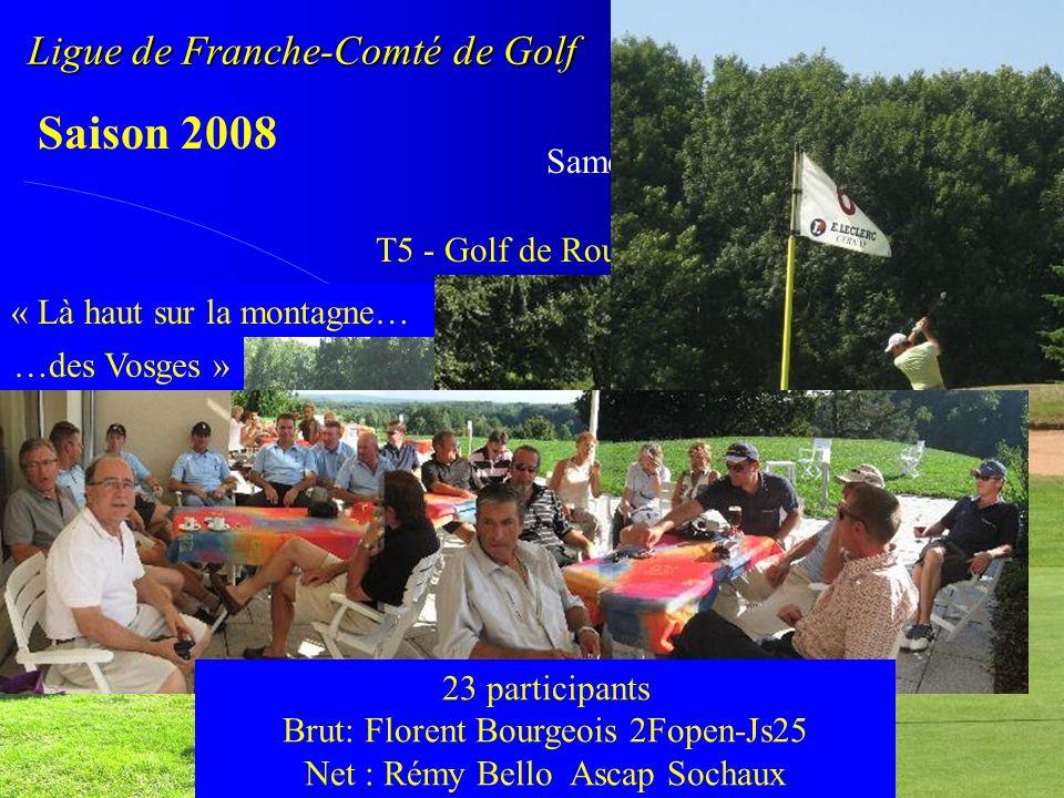 Ligue de Franche-Comté de Golf Golf dEntreprise Saison 2008 Samedi 30 août T5 - Golf de Rougemont le Château (90) 23 participants Brut: Florent Bourge