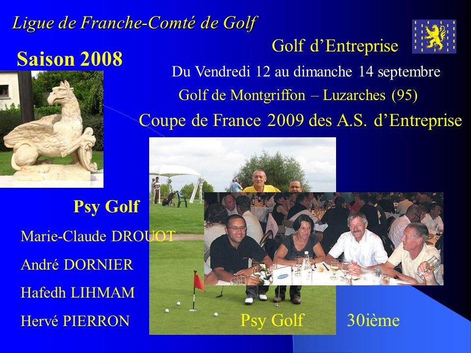 Ligue de Franche-Comté de Golf Golf dEntreprise Saison 2008 Du Vendredi 12 au dimanche 14 septembre Golf de Montgriffon – Luzarches (95) Coupe de Fran