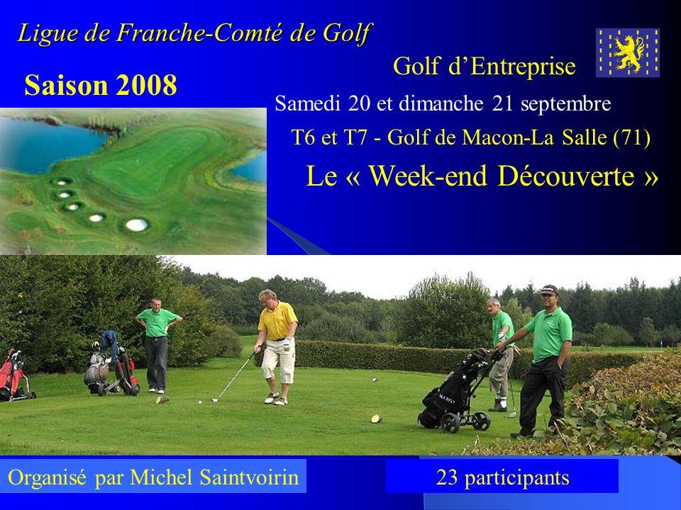Ligue de Franche-Comté de Golf Golf dEntreprise Saison 2008 Samedi 20 et dimanche 21 septembre T6 et T7 - Golf de Macon-La Salle (71) Le « Week-end Dé