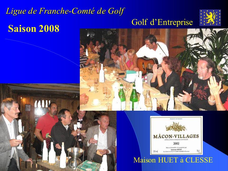 Ligue de Franche-Comté de Golf Golf dEntreprise Saison 2008 Samedi 20 et dimanche 21 septembre Maison HUET à CLESSE T6 et T7 - Golf de Macon-La Salle